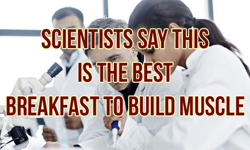 Scientists Say This Is The Best Breakfast For Building Muscle