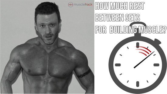 How Much Rest Between Sets For Muscle Growth Musclehack By Mark Mcmanus
