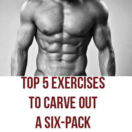 5 Best Exercises For Really Chiseled Abs
